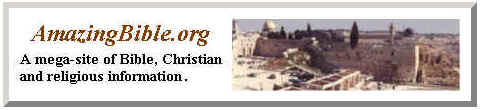 Click for www.AmazingBible.org, a graphic showing the holy city of Jerusalem where Jesus Christ walked and preached; holy Christian city picture with text that reads AmazingBible.org A mega-site of Bible, Christian and religious information, to highlight this Christian Bible Link.
